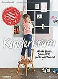 Kinderkram: Werken, Basteln, Selbermachen für die ganze Familie. Möbel, Spielzeug, Accessoires - Über 80 kreative Ideen