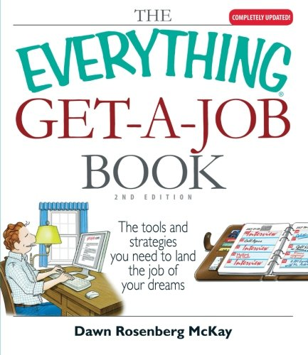 The Everything Get A Job Book The Tools And Strategies You Need To Land The Job Of Your Dreams