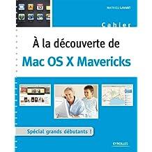 A la découverte de Mac OS X Mavericks: Spécial grands débutants !