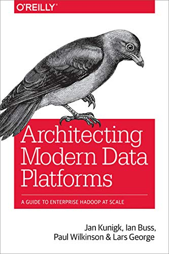 Architecting Modern Data Platforms: A Guide to Enterprise Hadoop at Scale (English Edition) por Jan Kunigk