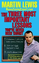 The Three Most Important Lessons You've Never Been Taught: MoneySavingExpert.Com by Martin Lewis (2008-01-10)