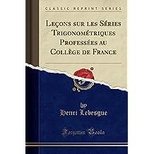 Leçons sur les Séries Trigonométriques Professées au Collège de France (Classic Reprint)