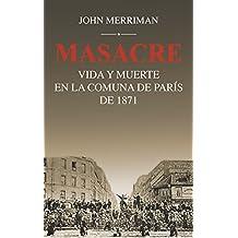 MASACRE: VIDA Y MUERTE EN LA COMUNA DE PARIS DE 1871 (Siglo XXI de España General)