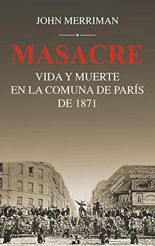 MASACRE. Vida y muerte en la Comuna de París de 1871 (Siglo XXI de España General)