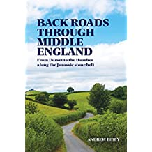Back Roads Through Middle England: From Dorset to the Humber along the Jurassic stone belt