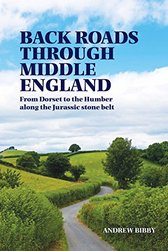 Back Roads Through Middle England: From Dorset to the Humber along the Jurassic stone belt por Andrew Bibby