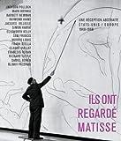 Ils ont regardé Matisse - Une réception abstraite Etats-Unis / Europe 1948-1968