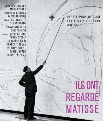Ils ont regardé Matisse : Une réception abstraite Etats-Unis / Europe 1948-1968 par  Eric de Chassey, Emilie Ovaere