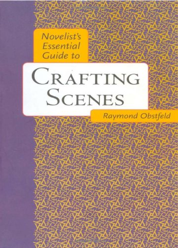 Novelist's Essential Guide to Crafting Scenes (Novelists Essentials) por Raymond Obstfeld
