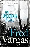An Uncertain Place (Commissaire Adamsberg)