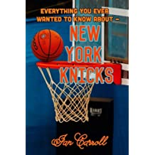 Everything You Ever Wanted to Know About New York Knicks