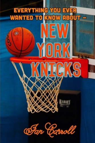 Everything You Ever Wanted to Know About New York Knicks por Mr Ian Carroll