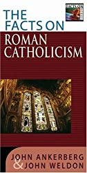 The Facts on Roman Catholicism (The Facts On Series) by John Ankerberg (2003-01-01)