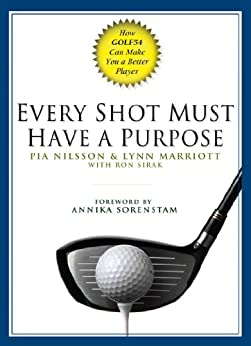 Every Shot Must Have a Purpose: How GOLF54 Can Make You a Better Player par [Nilsson, Pia, Marriott, Lynn, Ron Sirak]