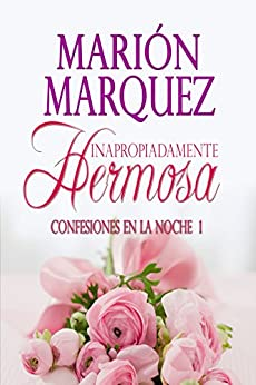 Inapropiadamente Hermosa (Confesiones en la noche nº 1) (Spanish Edition) di [Marquez, Marión]