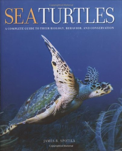 Sea Turtles: A Complete Guide to Their Biology, Behavior, and Conservation por James R. Spotila