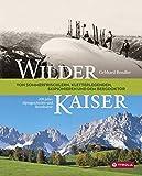 Wilder Kaiser: Von Sommerfrischlern, Kletterlegenden, Skipionieren und dem Bergdoktor. 200 Jahre Alpingeschichte und Reisekultur