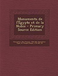 Monuments de L'Egypte Et de la Nubie par Jean-François Champollion