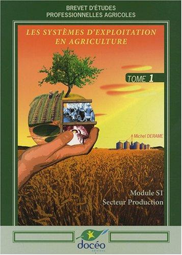 Les systèmes d'exploitation en agriculture BEP agricoles : Volume 1, module S1