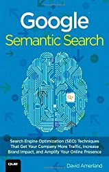 Google Semantic Search: Search Engine Optimization (SEO) Techniques That Get Your Company More Traffic, Increase Brand Impact, and Amplify Your Online Presence (Que Biz-Tech) 1st edition by Amerland, David (2013) Paperback