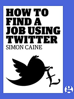 How to Find a Job Using Twitter by [Caine, Simon]