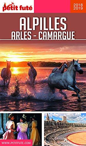 ALPILLES - CAMARGUE - ARLES 2018/2019 Petit Futé (GUIDES DEPARTEM)