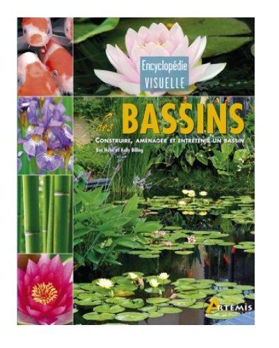 Encyclopédie visuelle des bassins : Construire, aménager et entretenir un bassin par Ben Helm, Kelly Billing