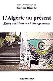 L'Algérie au présent - Entre résistances et changements