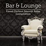 Bar & Lounge Finest Chillout Smooth Relax Compilation