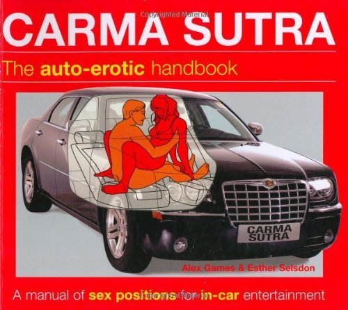 Carma Sutra: The Auto-Erotic Handbook; A Manual of Sex Positions for In-Car Entertainment Kama Sutra by Alex Gaines (18-Dec-2006) Paperback
