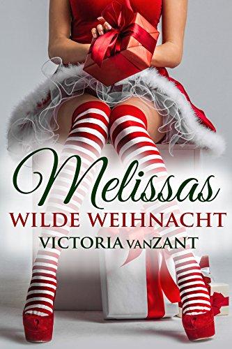 Melissas wilde Weihnacht: Dirty Romance