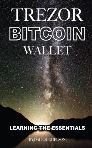 Preisvergleich Produktbild Trezor Bitcoin Wallet: Learning the Essentials