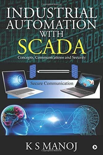 Industrial Automation with SCADA: Concepts, Communications and Security