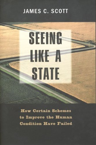 Seeing Like a State: How Certain Schemes to Improve the Human Condition Have Failed (The Institution for Social and Policy St) (English Edition)