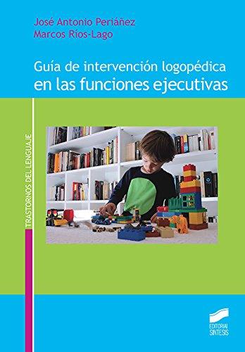 Guía de intervención logopédica en las funciones ejecutivas (Trastornos del Lenguaje) por José Antonio/Ríos-Lago, Marcos Periáñez