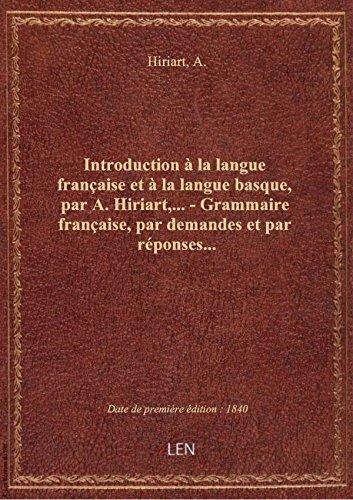 Introduction à la langue française et à la langue basque, par A. Hiriart,... - Grammaire française,