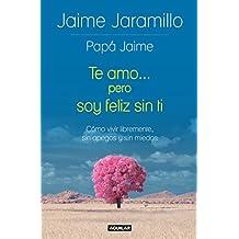 Te Amo... Pero Soy Feliz Sin Ti / I Love You... But I'm Happy Without You: Como Vivir Libremente, Sin Apegos y Sin Miedos