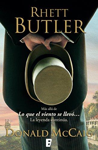 Rhett Butler: MAS ALLA DE LO QUE EL VIENTO SE LLEVO. LA LEYENDA CONTINUA por Donald Mccaig