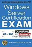 Microsoft 70 - 410 Exam: Questions and Answers With Explanations - Windows Server Certification Exam - Installing and Configuring Windows Server 2012