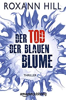 Der Tod der blauen Blume (German Edition) by [Hill, Roxann]