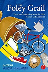 The Foley Grail: The Art of Performing Sound for Film, Games, and Animation by Vanessa Theme Ament (2015-10-01)