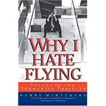 Why I Hate Flying: Tales for the Tormented Traveler: Tales for the Tormented Traveller