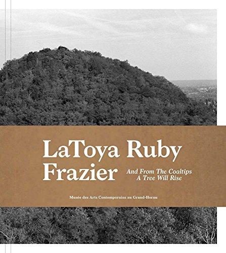 LaToya Ruby Frazier: And from the Coaltips a Tree Will Rise / Et des terrils in arbre s'elevera
