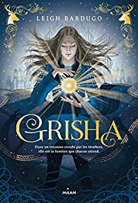 Grisha, tome 1 : Les orphelins du royaume par Leigh Bardugo
