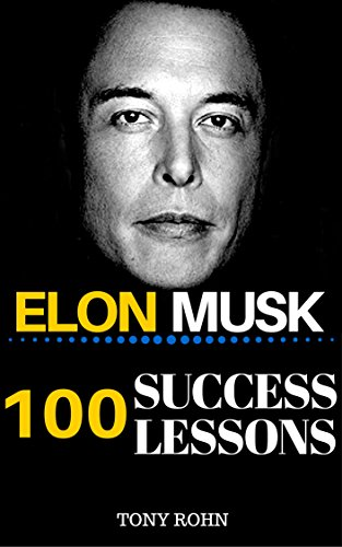 Elon Musk: 100 Success Lessons from Elon Musk On Work, Life, Innovation, Business, Leadership, Entrepreneurship & Sustainable Development (Elon Musk Biography, ... Book, Elon Musk Posters) (English Edition)