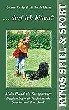 . darf ich bitten? Mein Hund als Tanzpartner. Dogdancing - die faszinierende Sportart mit dem Hund