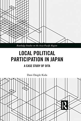 Local Political Participation in Japan: A Case Study of Oita (Routledge Studies on the Asia-Pacific Region) (English Edition)