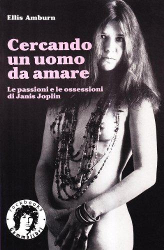 Cercando un uomo da amare. Le passioni e le ossessioni di Janis Joplin