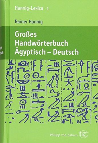 Großes Handwörterbuch Ägyptisch - Deutsch (2800 bis 950 v. Chr.): Hannig-Lexica 1 (Kulturgeschichte der Antiken Welt)
