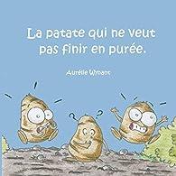 La patate qui ne veut pas finir en purée par Aurélie Wynant